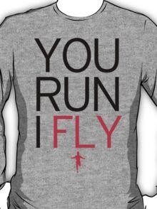 You Run I Fly T-Shirt