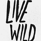 Live Wild Typography by Leah Flores
