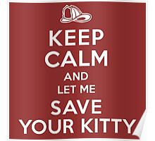 Funny 'Keep Calm And Let Me Save Your Kitty' Fireman's T-Shirt and Gifts Poster