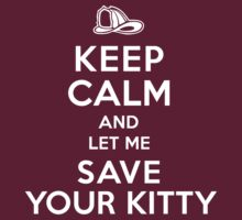 Funny 'Keep Calm And Let Me Save Your Kitty' Fireman's T-Shirt and Gifts by Albany Retro