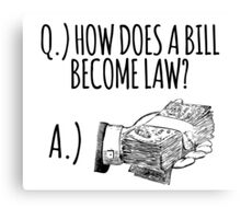 Funny 'How Does a Bill Become a Law' Government Cash Money T-Shirt Canvas Print