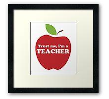Trust Me, I'm a Teacher Red Apple Framed Print