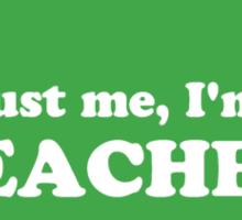 Trust Me, I'm a Teacher Green Apple Sticker