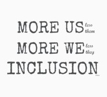 MORE US-less them, MORE WE- less they, INCLUSION One Piece - Long Sleeve