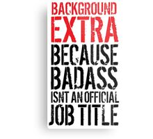 Cool 'Background Extra because Badass Isn't an Official Job Title' Tshirt, Accessories and Gifts Metal Print
