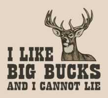 I Like Big Bucks And I Cannot Lie by TheShirtYurt