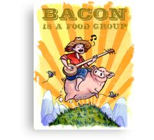Bacon Is A Food Group... Canvas Print