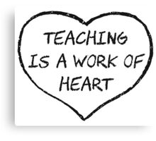 Teaching is a Work of Heart Canvas Print