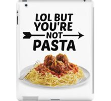 LOL But You're Not Pasta... iPad Case/Skin