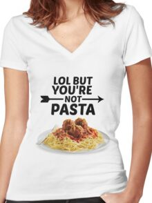 LOL But You're Not Pasta... Women's Fitted V-Neck T-Shirt