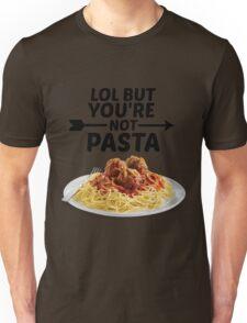 LOL But You're Not Pasta... Unisex T-Shirt