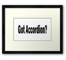 Got Accordion? Framed Print