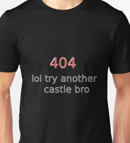 404 lol try another castle bro Unisex T-Shirt