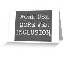 MORE US-less them, MORE WE- less they, INCLUSION Gray with white text Greeting Card