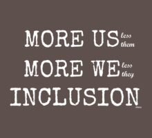 MORE US-less them, MORE WE- less they, INCLUSION Gray with white text by Ollibean