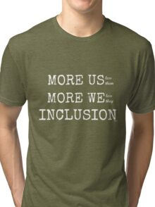 MORE US-less them, MORE WE- less they, INCLUSION Gray with white text Tri-blend T-Shirt