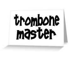 Trombone Master Greeting Card