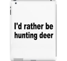 I'd Rather be hunting deer iPad Case/Skin