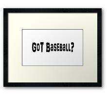 Got Baseball? Framed Print