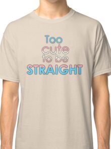 Too cute to be straight - transexual Classic T-Shirt