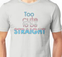 Too cute to be straight - transexual Unisex T-Shirt