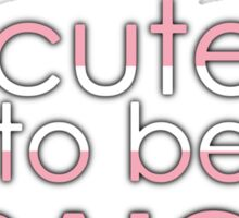Too cute to be straight - transexual Sticker