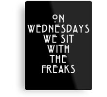 On Wednesdays We Sit With the Freaks. Metal Print