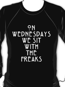 On Wednesdays We Sit With the Freaks. T-Shirt