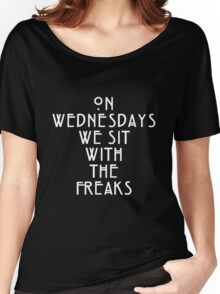 On Wednesdays We Sit With the Freaks. Women's Relaxed Fit T-Shirt