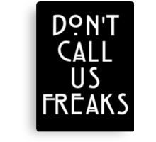 Dont Call Us Freaks Canvas Print