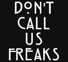 Dont Call Us Freaks by radquoteshirts