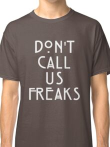 Dont Call Us Freaks Classic T-Shirt