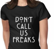 Dont Call Us Freaks Womens Fitted T-Shirt