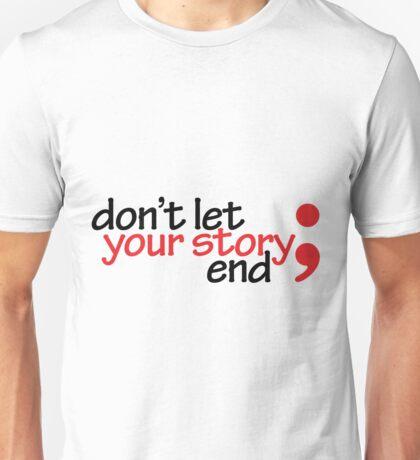 Semicolon; Don't Let Your Story End (Light) Unisex T-Shirt
