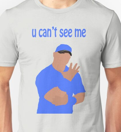 U can't see me Unisex T-Shirt