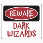 BEWARE: DARK WIZARDS, FUNNY DANGER STYLE FAKE SAFETY SIGN by DangerSigns