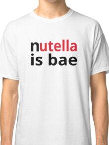 Nutella Is Bae Classic T-Shirt