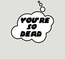 YOU'RE SO DEAD by Bubble-Tees.com Unisex T-Shirt