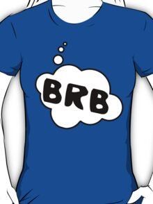 BRB by Bubble-Tees.com T-Shirt