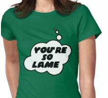 YOU'RE SO LAME by Bubble-Tees.com Womens Fitted T-Shirt