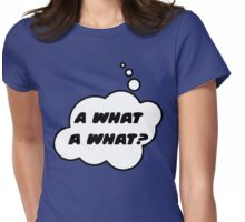 A What A What? by Bubble-Tees.com Womens Fitted T-Shirt