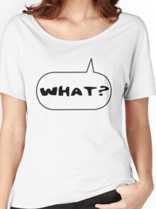 What? by Bubble-Tees.com Women's Relaxed Fit T-Shirt