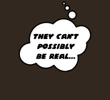 They Can't Possibly be Real by Bubble-Tees.com Unisex T-Shirt