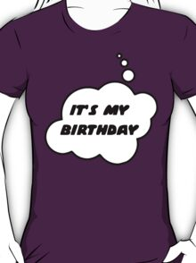 It's My Birthday by Bubble-Tees.com T-Shirt