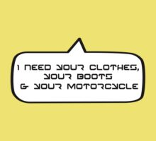 I need your clothes, your boots and your motorcycle by Bubble-Tees.com Kids Clothes