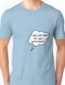 Pregnancy Message from Baby - You Just Wait Til I Get Outta Here! by Bubble-Tees.com Unisex T-Shirt