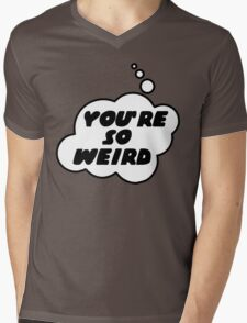 YOU'RE SO WEIRD by Bubble-Tees.com Mens V-Neck T-Shirt
