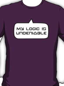 MY LOGIC IS UNDENIABLE by Bubble-Tees.com T-Shirt