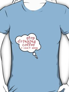 Pregnancy Message from Baby - STOP DRINKING COFFEE, I CAN'T SLEEP by Bubble-Tees.com T-Shirt