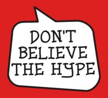 DON'T BELIEVE THE HYPE by Bubble-Tees.com by Bubble-Tees